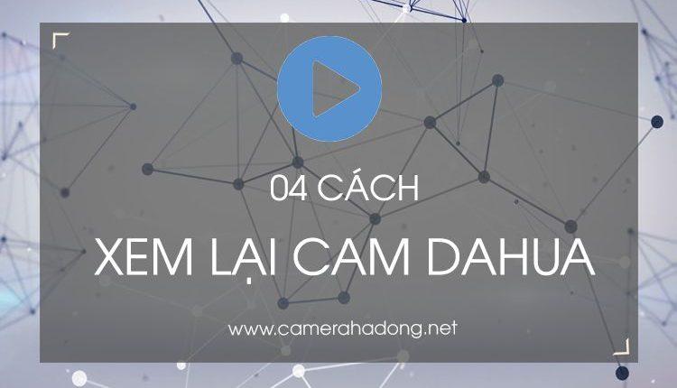 4 cách xem lại camera Dahua dễ dàng nhất - Camera Hà Đông